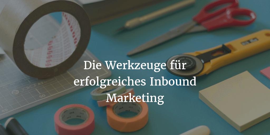Die Werkzeuge fuer erfolgreiches Inbound Marketing - Inbound Marketing Guide
